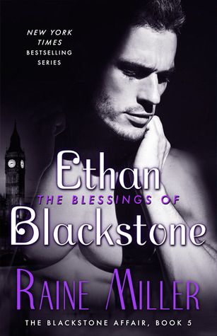 The Blessings of Ethan Blackstone (The Blackstone Affair #5) by Raine Miller – out Dec. 5, 2017