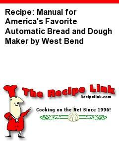 Recipe: Manual for America's Favorite Automatic Bread and Dough Maker by West Bend - Recipelink.com