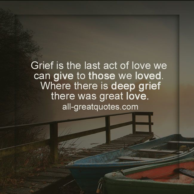 Grief is the last act of love we can give | Grief Loss Cards | all-greatquotes.com