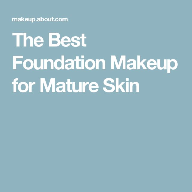 The Best Foundation Makeup for Mature Skin