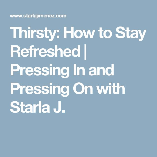 Thirsty: How to Stay Refreshed | Pressing In and Pressing On with Starla J.