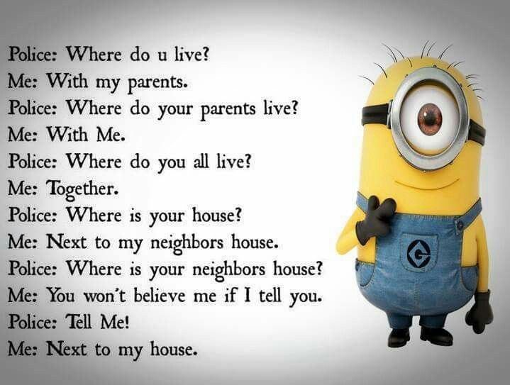 When the police asks the minions some questions.. The answers be like…