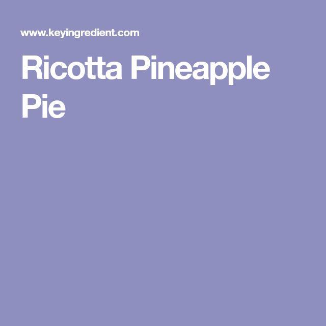 Ricotta Pineapple Pie