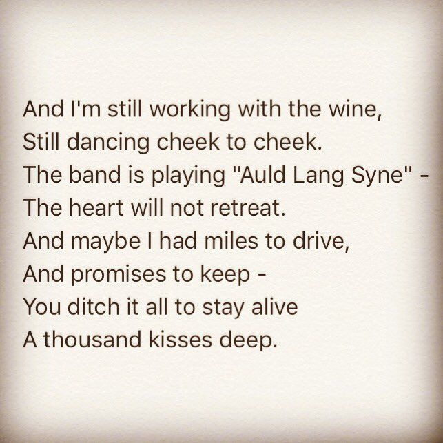 And maybe I had miles to drive, And promises to keep: You ditch it all to stay alive, A Thousand Kisses Deep.