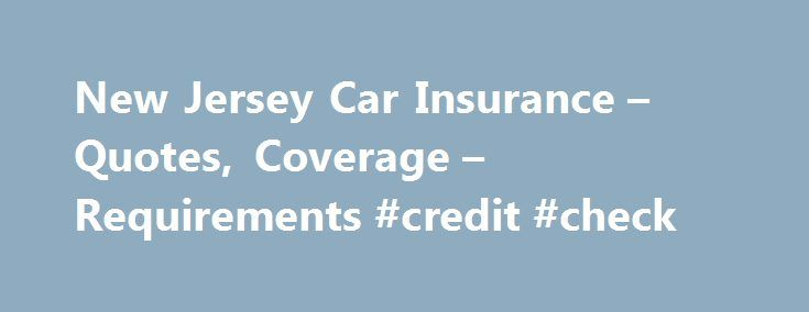 New Jersey Car Insurance – Quotes, Coverage – Requirements #credit #check http://insurances.remmont.com/new-jersey-car-insurance-quotes-coverage-requirements-credit-check/  #nj car insurance # Car Insurance in New Jersey New Jersey Car Insurance When it comes to obtaining car insurance in New Jersey, you have options. New Jersey offers several avenues for you to fulfill the state's car insurance requirements. Read more to learn about rates, policy options, and how to get the best carRead…