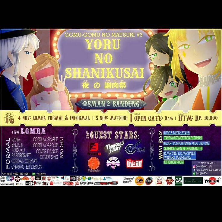 N2HK SMAN 2 BANDUNG PROUDLY PRESENTS GOMU GOMU NO MATSURI V3 -Yoru No Shanikusai-    :4-5th November 2017 :SMAN 2 Bandung Jl. Cihampelas no.173  OTS: Rp. 10.000 Open Gate: 8.00 AM  Featuring amazing performers such as:  Frame  Thousand Sunny  Fairytails  Candy Pop  Livera  Aozora And many more!  What else? We also have these fun competitions in store for you!  Takoyaki Competition by Takuni  Dessert Competition by Kedai Lingling  Don't miss out and see you at Lapang Karet SMAN 2 Bandung