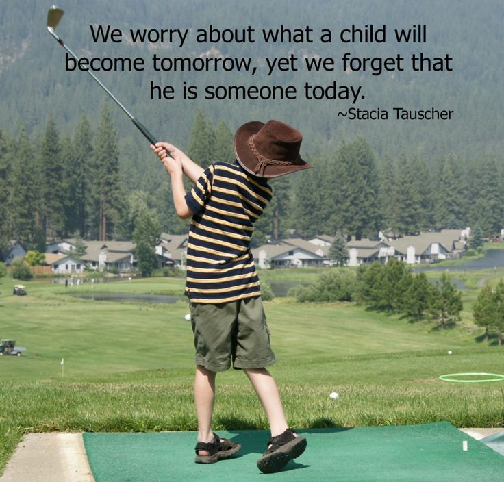 We worry about what a child will become tomorrow, yet we forget that he is someone today. -Stacia Tauscher