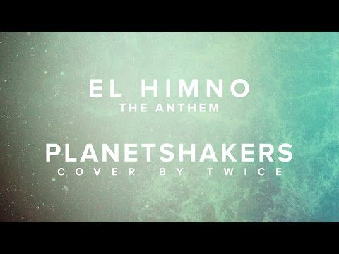 Planetshakers - The Anthem (El Himno) (cover en español by TWICE) - YouTube