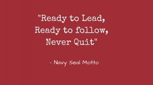 _Ready to Lead,Ready to follow,Never Quit_ Navy Seal Motto