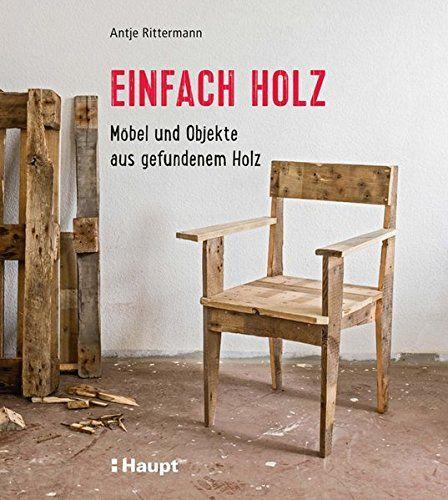 Antje Rittermann   Einfach Holz: Möbel Und Objekte Aus Gefundenem Holz  Jetzt Kaufen. 5 Kundrezensionen Und Sterne. Heimwerken / Do It Yourselfu2026