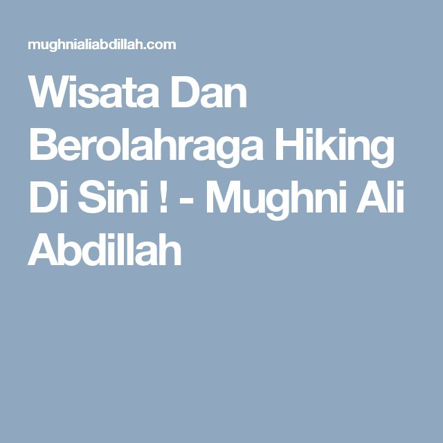 Wisata Dan Berolahraga Hiking Di Sini ! - Mughni Ali Abdillah