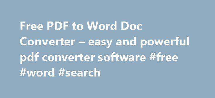 Free PDF to Word Doc Converter – easy and powerful pdf converter software #free #word #search http://free.remmont.com/free-pdf-to-word-doc-converter-easy-and-powerful-pdf-converter-software-free-word-search/  #free pdf converter # Free PDF to Word Doc Converter version 1.1 How to edit PDF files without purchasing an expensive PDF editor? How to extract text/images from PDF files? What you need is a PDF to Word Converter. Free PDF to Word Doc Converter is such a desktop document conversion…