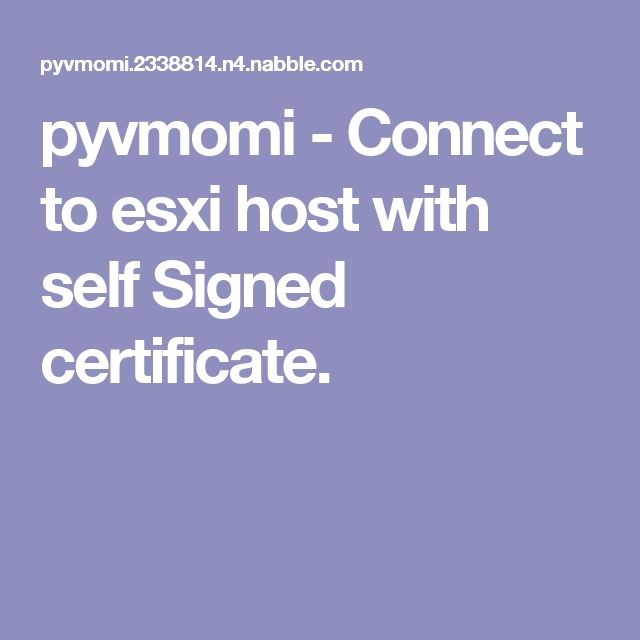 pyvmomi - Connect to esxi host with self Signed certificate