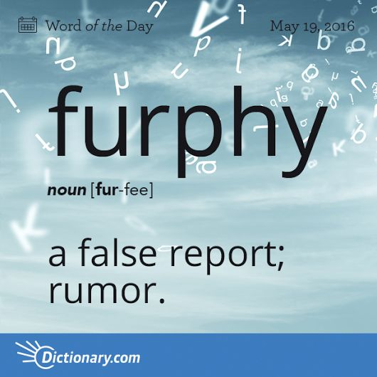 """Furphy {Is there an adjective form of this word? Furphyate? Furphyfluous? I'm going to say it is: """"...that statement is furphyfluous!""""}"""