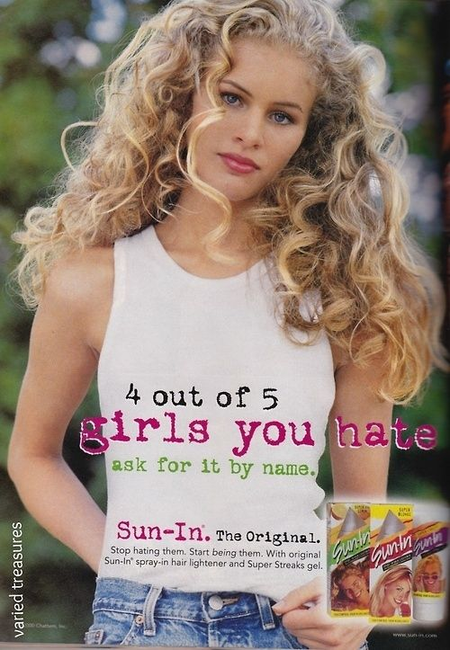 This '90s ad for Sun-In wanted to turn you into a popular girl. And a popular girl is someone people don't like.