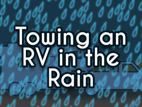 Helpful tips for towing your RV in the rain!