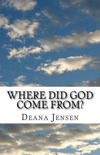 Where Did God Come From? by Deana Lowe Jensen https://www.amazon.ca/dp/1500425168/ref=cm_sw_r_pi_dp_x_oytIzbDKM6CEM