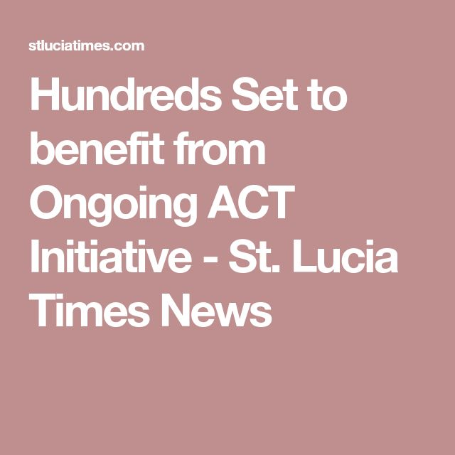 Hundreds Set to benefit from Ongoing ACT Initiative - St. Lucia Times News