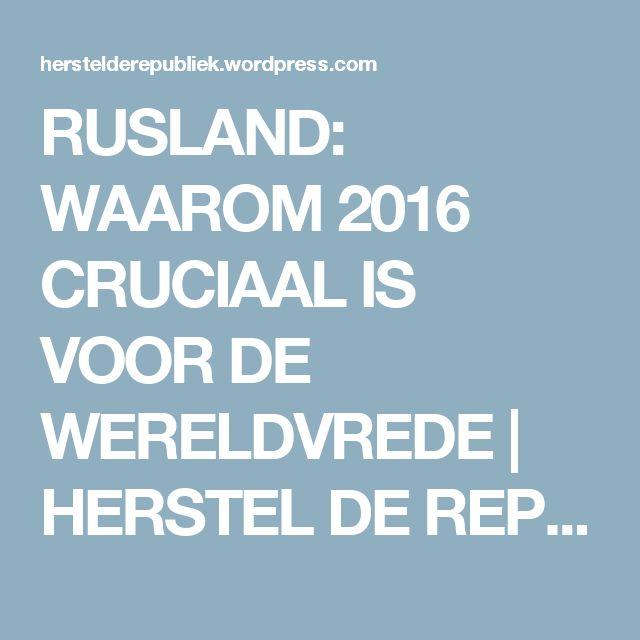 RUSLAND: WAAROM 2016 CRUCIAAL IS VOOR DE WERELDVREDE   HERSTEL DE REPUBLIEK