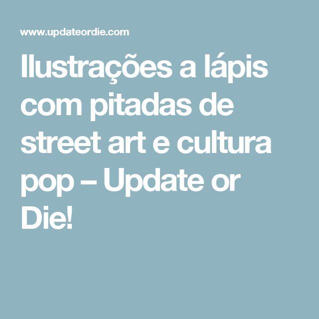 Ilustrações a lápis com pitadas de street art e cultura pop – Update or Die!