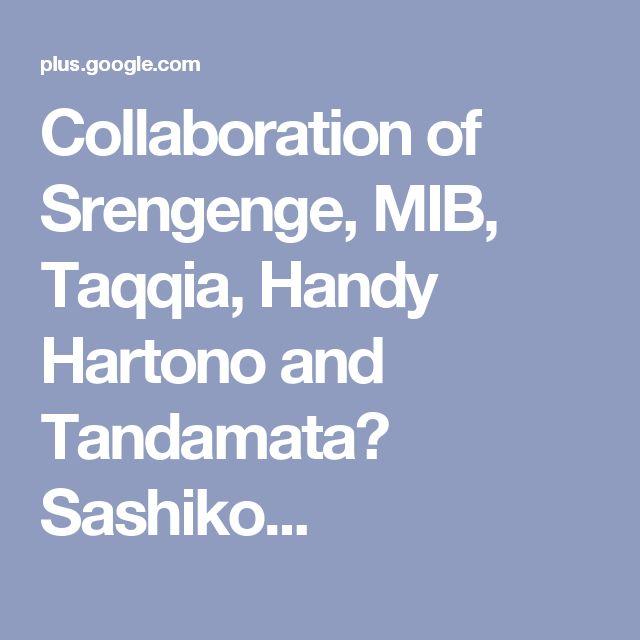 Collaboration of Srengenge, MIB, Taqqia, Handy Hartono and Tandamata Sashiko...