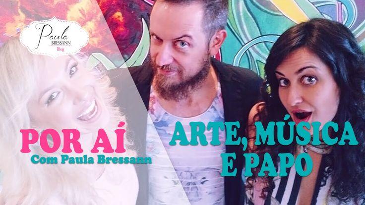 Muita arte e música neste episódio do Por Aí com Paula Bressann!