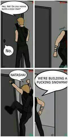 """Clint + Natasha """"Do you want to build a snowman?"""" """"No."""" """"Well too bad you don't have a choice."""""""