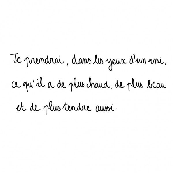 Jacques Brel  D'autres citations > http://www.elle.fr/Love-Sexe/Celibataires/Articles/citations-amitie/Jacques-Brel