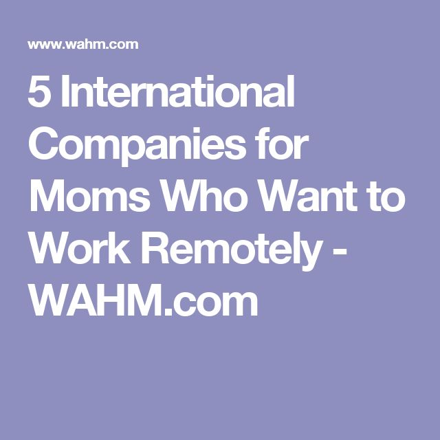 5 International Companies for Moms Who Want to Work Remotely - WAHM.com