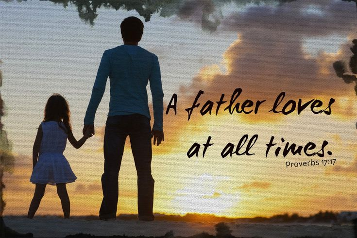 "Bible Verses For Father's Day: Proverbs 17:17 ""A friend loves at all times, And a brother is born for adversity."""