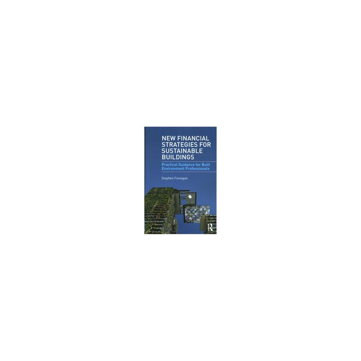 New Financial Strategies for Sustainable Buildings : Practical Guidance for Built Environment