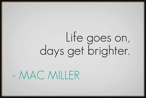 life goes on, days get brighter <3 love thisTattoo Ideas, Truemac Miller, Macmiller 33, Side Tattoo, Mac Miller3, Inspiration Tatoo Quotes, Favorite Quotes, Inspiration Quotes, Stomach Tattoos