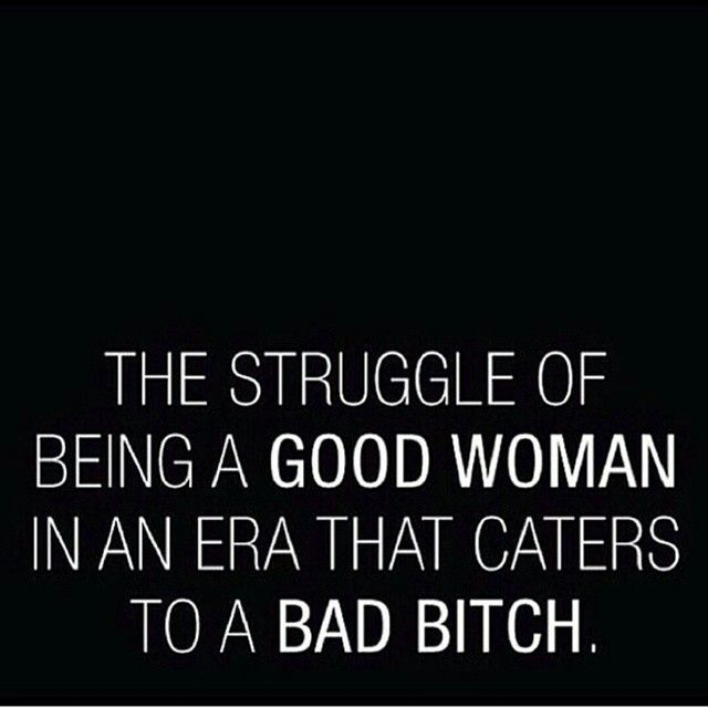 """I am so over reading stuff about being a """"bad bitch"""" or a """"basic bitch"""" or a """"good bitch"""". Ugh, so ghetto/white trash! Be proud to be a woman with class, morals and self respect!"""