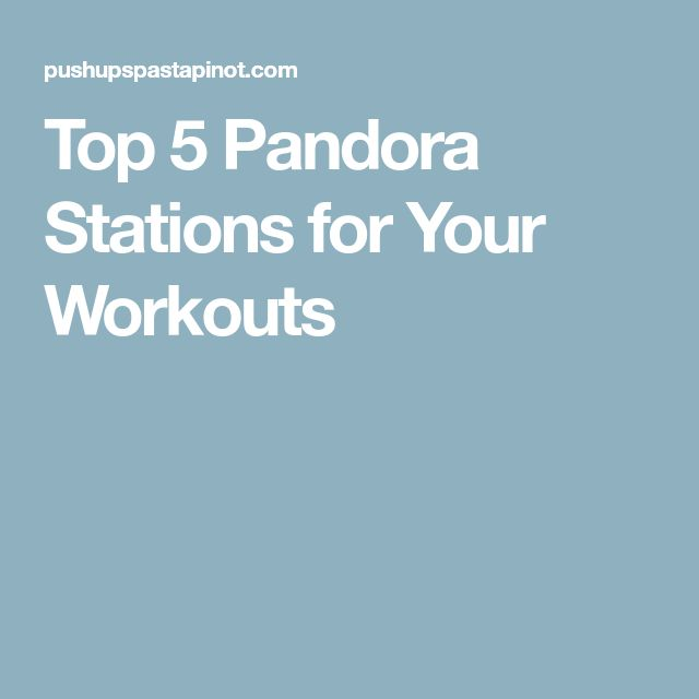 Top 5 Pandora Stations for Your Workouts