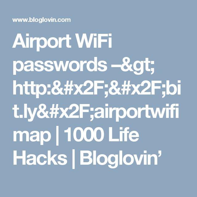 Airport WiFi passwords –> http://bit.ly/airportwifimap | 1000 Life Hacks | Bloglovin'