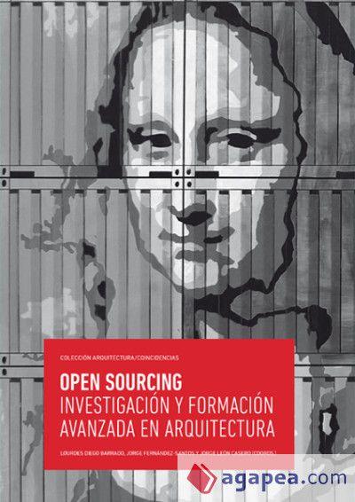 Open Sourcing : investigación y formación avanzada en arquitectura / Lourdes Diego Barrado, Jorge Fernández-Santos y Jorge León Casero (coords.).-- Villanueva de Gállego (Zaragoza) : Universidad San Jorge, 2016.