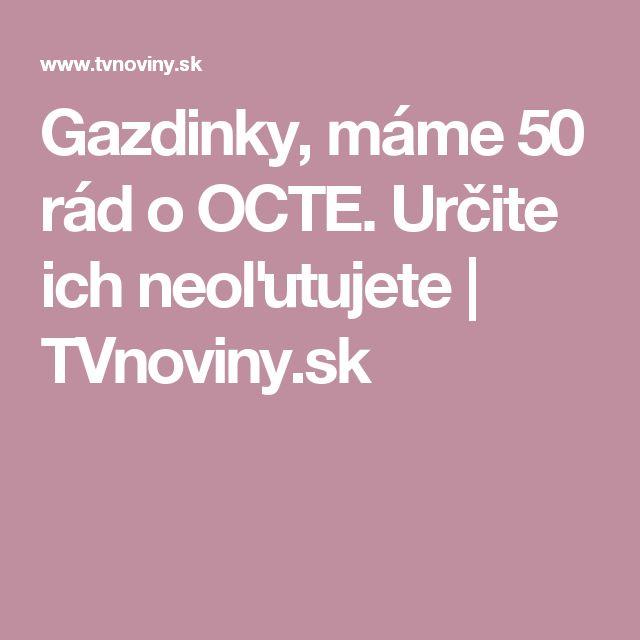 Gazdinky, máme 50 rád o OCTE. Určite ich neoľutujete   TVnoviny.sk