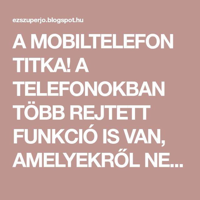 A MOBILTELEFON TITKA! A TELEFONOKBAN TÖBB REJTETT FUNKCIÓ IS VAN, AMELYEKRŐL NEM SOKAN TUDNAK! - EZ SZUPER JÓ