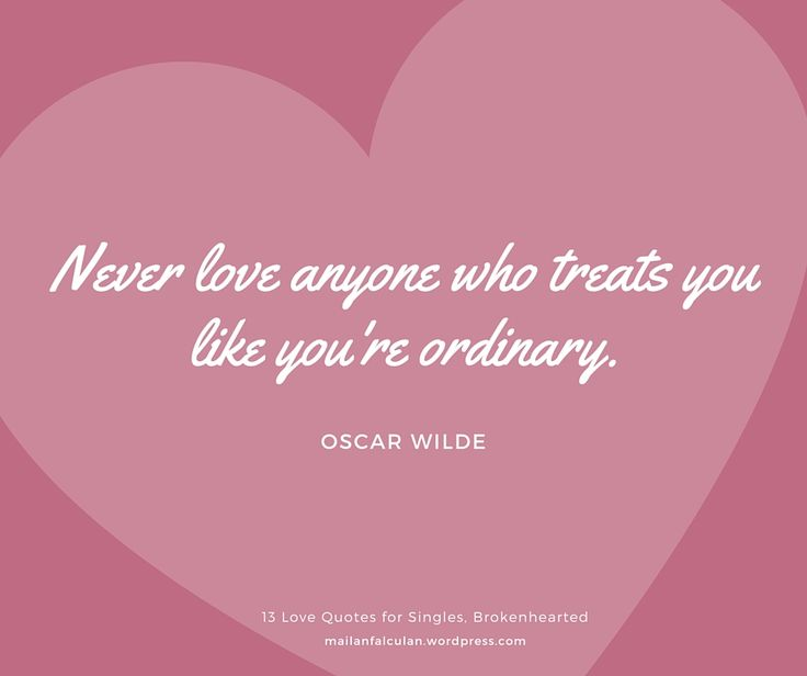 quotes about being single on valentines day, valentines day qoutes for single people, quotes about being broken hearted, quotes about being heartbroken, quotes about moving on and letting go