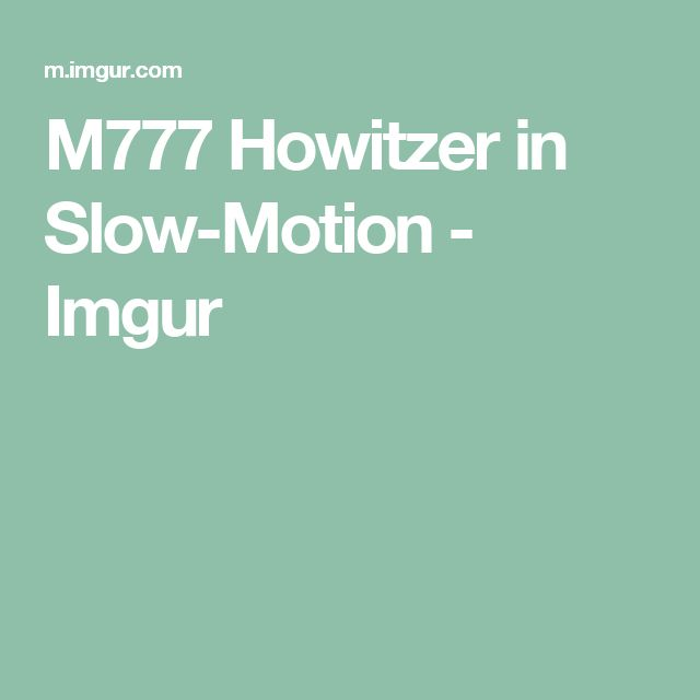 M777 Howitzer in Slow-Motion - Imgur
