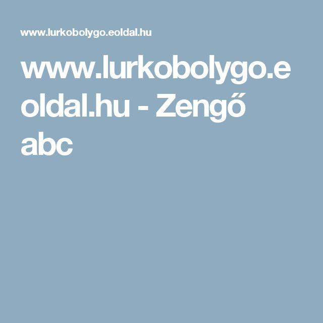 www.lurkobolygo.eoldal.hu - Zengő abc