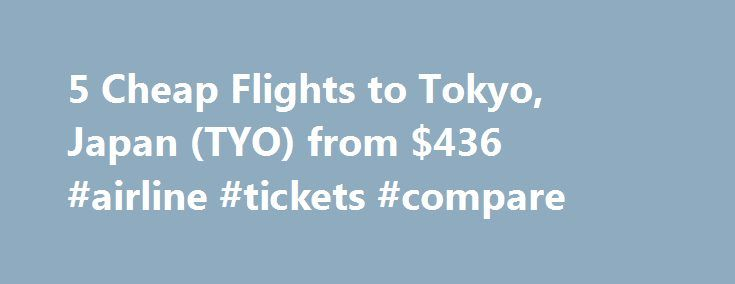 5 Cheap Flights to Tokyo, Japan (TYO) from $436 #airline #tickets #compare http://cheap.nef2.com/5-cheap-flights-to-tokyo-japan-tyo-from-436-airline-tickets-compare/  #cheap flights to tokyo # Cheap Flights to Tokyo – Tokyo Flights Cheap flights to Tokyo recently found by travelers * Arriving at Tokyo Once you have booked your airfare to Tokyo you will need a little information to make your trip more enjoyable. Most international flights to Tokyo arrive at either the Narita or Haneda…