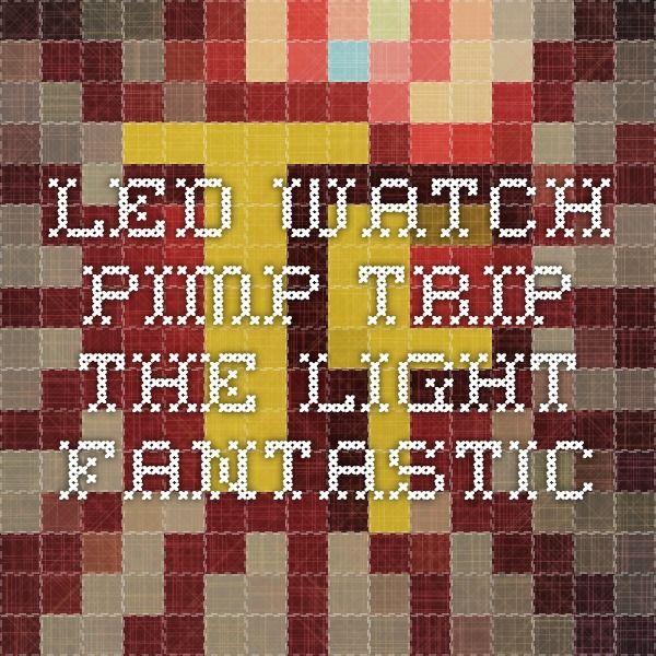 LED watch - Pimp Trip the Light Fantastic