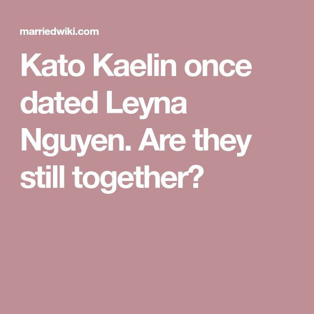 Kato Kaelin once dated Leyna Nguyen. Are they still together?