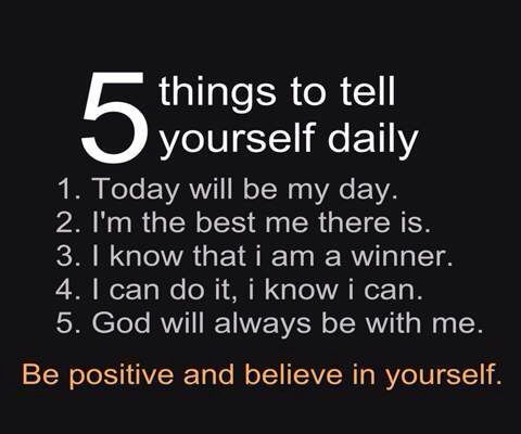 It doesnt have to be these specific phrases but speaking positive words to yourself is very important