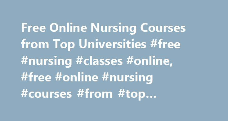 Free Online Nursing Courses from Top Universities #free #nursing #classes #online, #free #online #nursing #courses #from #top #universities http://austin.remmont.com/free-online-nursing-courses-from-top-universities-free-nursing-classes-online-free-online-nursing-courses-from-top-universities/  # Free Online Nursing Courses from Top Universities Free Nursing Courses Free nursing courses are available online through these universities listed below. Students can access course materials with a…