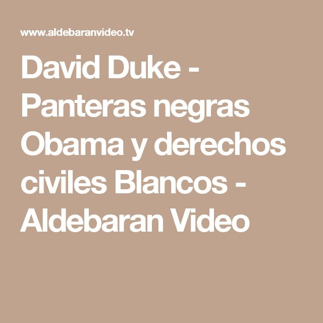 David Duke - Panteras negras Obama y derechos civiles Blancos - Aldebaran Video