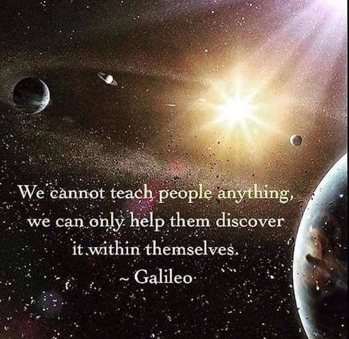 We can only help them discover it within themselves -Galileo