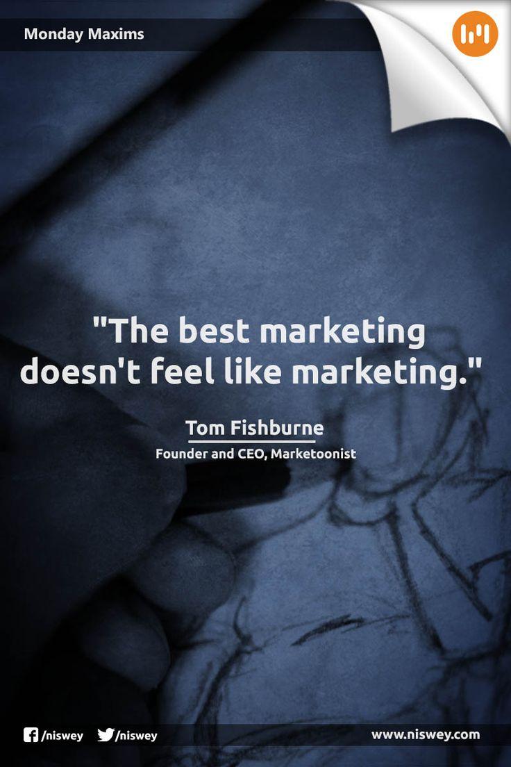 """The best marketing doesn't feel like marketing."" - Tom Fishburne.  #Marketing #MarketingTips #MondayMaxims"
