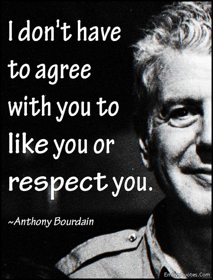 EmilysQuotes.Com - agree, like, respect, relationship, intelligent, Anthony Bourdain
